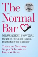 The Normal Bar: The Surprising Secrets Of Happy Couples And What They Reveal About Creating A New Normal In Your Re