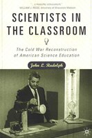 Scientists in the Classroom: The Cold War Reconstruction Of American Science Education