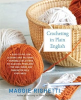 Crocheting in Plain English: The Only Book any Crocheter Will Ever Need