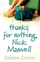 Thanks For Nothing, Nick Maxwell: A Novel