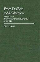 From Du Bois To Van Vechten:  The Early New Negro Literature, 1903-1926