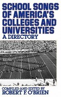 School Songs Of America's Colleges And Universities:  A Directory - Robert F. O'Brien