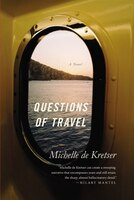 Questions Of Travel: A Novel