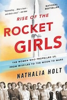 Rise Of The Rocket Girls: The Women Who Propelled Us, From