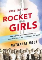 Rise Of The Rocket Girls: The Women Who Propelled Us, From M