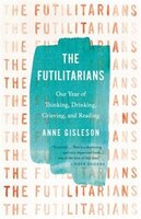 The Futilitarians: Our Year Of Thinking, Drinking, Grieving