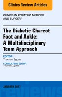 The Diabetic Charcot Foot And Ankle: A Multidisciplinary Team Approach, An Issue Of Clinics In Podiatric Medicine And Surgery, 1e