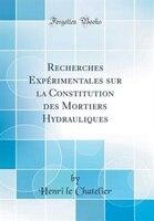 Recherches Expérimentales sur la Constitution des Mortiers Hydrauliques (Classic Reprint) - Henri le Chatelier