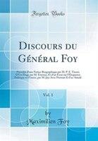 Discours du Général Foy, Vol. 1: Précédés d'une Notice Biographique par M. P. F. Tissot; - Maximilien Foy