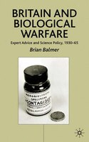 Britain and Biological Warfare: Expert Advice And Science Policy, 1930-65
