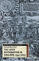 The Later Reformation In England, 1547-1603: British History In Perspective