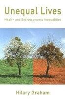 Unequal Lives: Health and Socioeconomic Inequalities: Health And Socioeconomic Inequalities