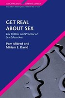 Get Real About Sex: The Politics and Practice of Sex Education: The Politics and Practice of Sex Education