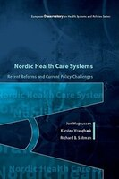 Nordic Health Care Systems: Recent Reforms and Current Policy Challenges: Recent Reforms and Current Policy Challenges