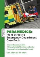 Paramedics: From Street to Emergency Department Case Book: From Street to Emergency Department Case Book