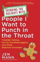 Spending The Holidays With People I Want To Punch In The Throat: Yuletide Yahoos, Ho-ho-humblebraggers, And Other Seasonal Scourge