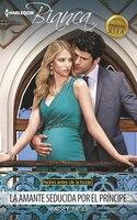 La Amante Seducida Por El Príncipe: (the Mistress Seduced By The Prince) - Maisey Yates