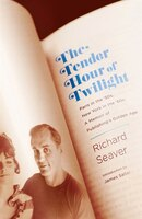 The Tender Hour of Twilight: Paris in the '50s, New York in the '60s: A Memoir of Publishing's Golden