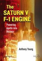 The Saturn V F-1 Engine: Powering Apollo into History