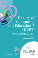 History of Computing and Education 3 (HCE3): IFIP 20th World Computer Congress, Proceedings of the Third IFIP Conference on the Hi