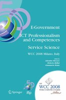E-Government ICT Professionalism and Competences Service Science: IFIP 20th World Computer Congress, Industry Oriented Conferences