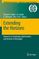 Extending the Horizons: Advances in Computing, Optimization, and Decision Technologies: Advances in Computing, Optimization, and