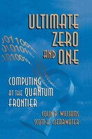 Ultimate Zero and One: Computing at the Quantum Frontier