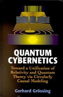 Quantum Cybernetics: Toward a Unification of Relativity and Quantum Theory via Circularly Causal Modeling