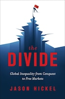 The Divide: Global Inequality From Conquest To Free Markets