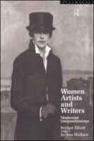 Women Artists And Writers: Modernist (Im)Positionings - B. J. Elliott, Jo-Ann Wallace