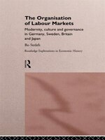 The Organization of Labour Markets: Modernity, Culture and Governance in Germany, Sweden, Britain and Japan