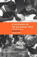 A Curriculum for the Pre-School Child: Learning to Learn