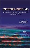 Contested Coastlines: Fisherfolk, Nations and Borders in South Asia - Charu Gupta, Mukul Sharma