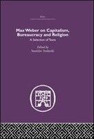 Max Weber on Capitalism, Bureaucracy and Religion