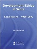 Development Ethics at Work: Explorations ? 1960-2002
