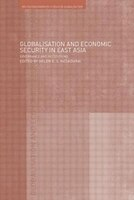 Globalisation And Economic Security In East Asia: Governance And Institutions
