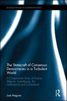 The Statecraft Of Consensus Democracies In A Turbulent World: A Comparative Study Of Austria, Belgium, Luxembourg, The Netherlands
