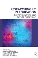 Researching IT in Education: Theory, Practice and Future Directions