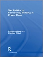 The Politics Of Community Building In Urban China