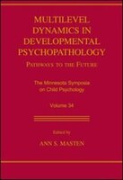 Multilevel Dynamics In Developmental Psychopathology: Pathways To The Future: The Minnesota Symposia On Child Psychology, Volume 3