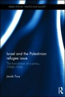 Israel And The Palestinian Refugee Issue: The Formulation Of A Policy, 1948-1956
