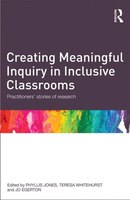 Creating Meaningful Inquiry In Inclusive Classrooms: Practitioners' Stories Of Research