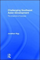 Challenging Southeast Asian Development: The Shadows Of Success