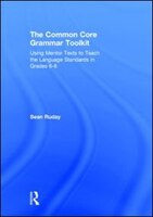 The Common Core Grammar Toolkit: Using Mentor Texts To Teach The Language Standards In Grades 6-8