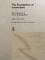 The Foundations Of 'laissez-faire': The Economics Of Pierre De Boisguilbert