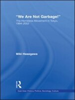 We Are Not Garbage!: The Homeless Movement in Tokyo, 1994-2002