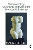 Phenomenology, Uncertainty, And Care In The Therapeutic Encounter
