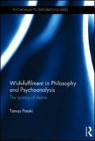 Wish-fulfilment In Philosophy And Psychoanalysis: The Tyranny Of Desire