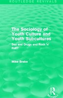 The Sociology Of Youth Culture And Youth Subcultures (routledge Revivals): Sex And Drugs And Rock 'n' Roll?