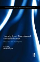 Touch In Sports Coaching And Physical Education: Fear, Risk And Moral Panic